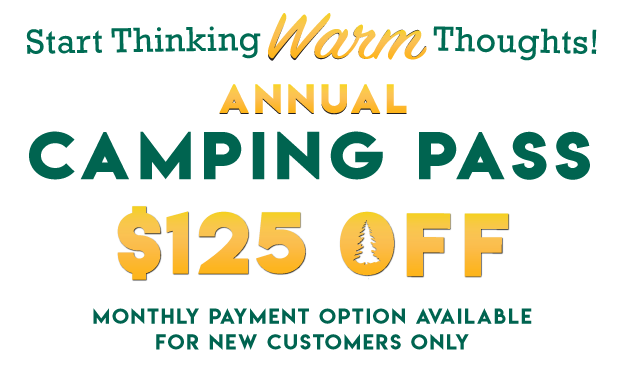 Start Thinking Warm Thoughts! $125 OFF Camping Pass
