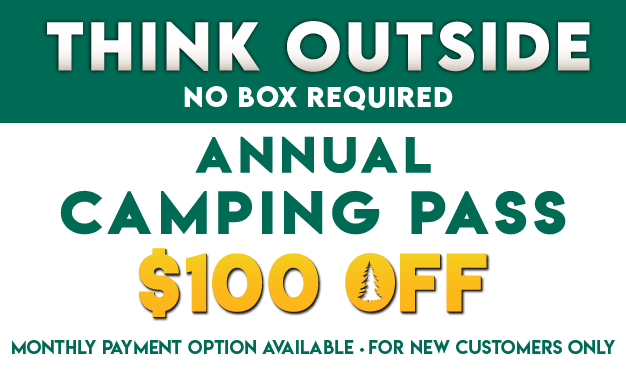 Official Kickoff to Camping Season! $100 OFF Annual Think Outside. No Box Required.
